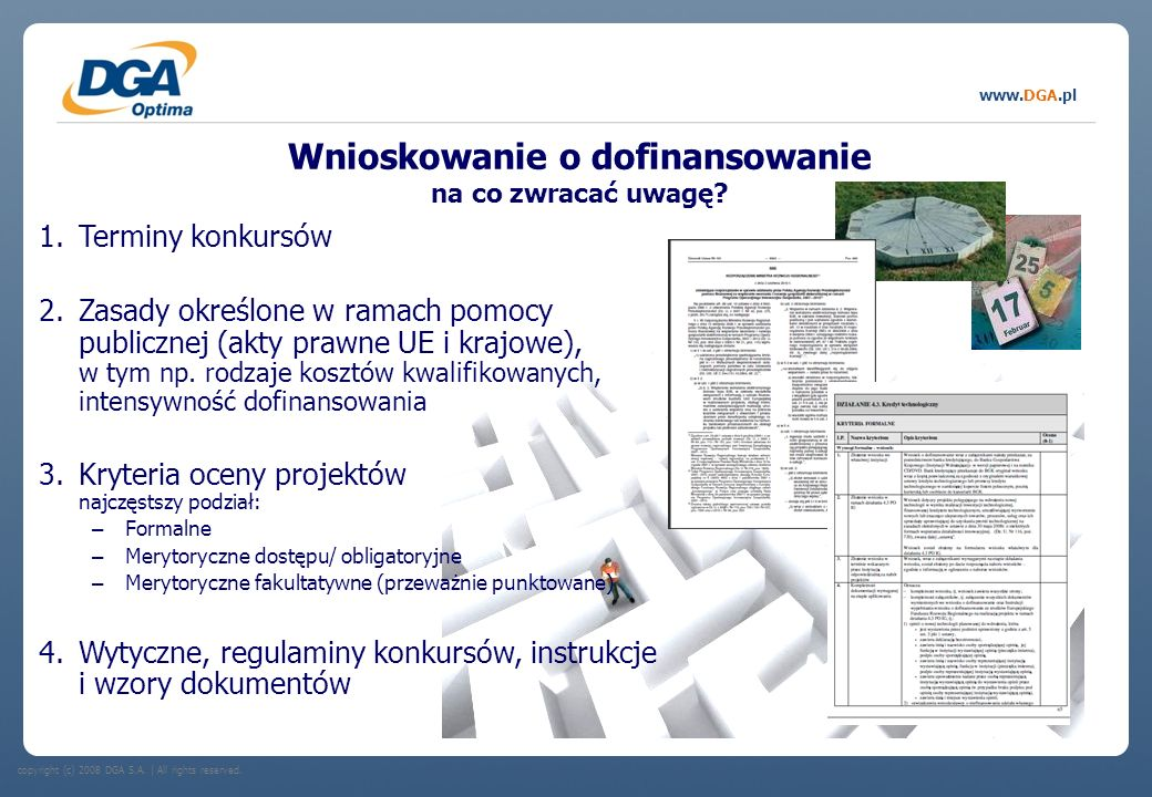 copyright (c) 2008 DGA S.A.   All rights reserved. www.DGA.pl Wnioskowanie o dofinansowanie na co zwracać uwagę? 1.Terminy konkursów 2.Zasady określon