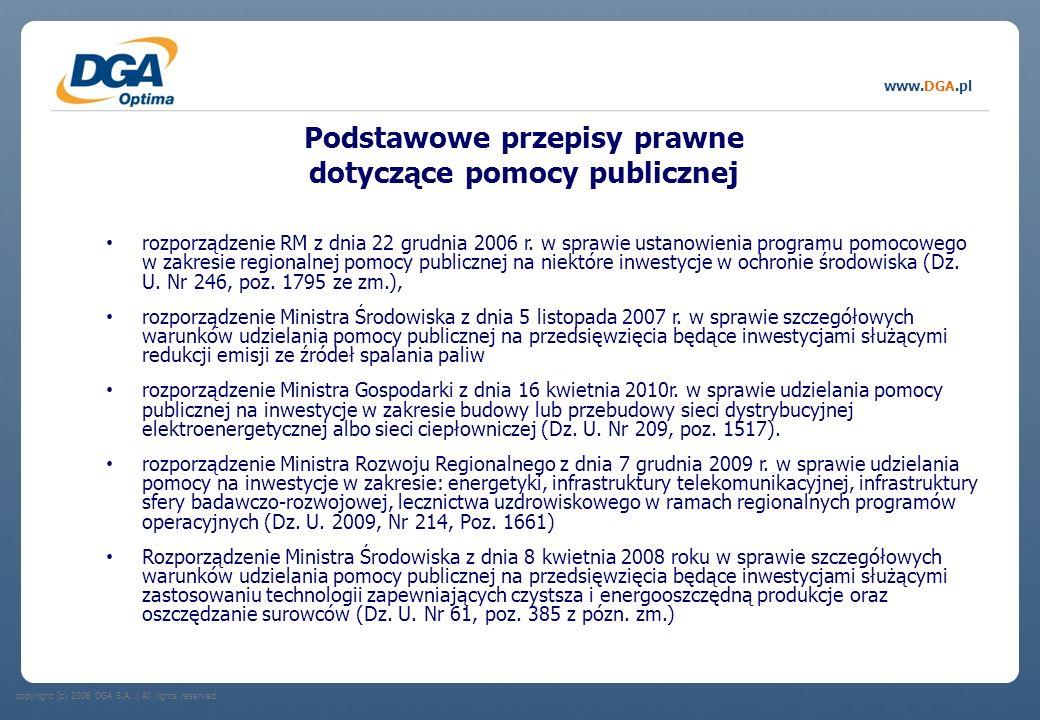 copyright (c) 2008 DGA S.A. | All rights reserved. www.DGA.pl Podstawowe przepisy prawne dotyczące pomocy publicznej rozporządzenie RM z dnia 22 grudn