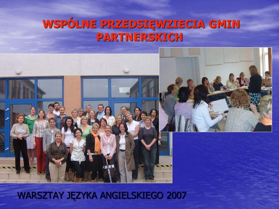 WSPÓLNE PRZEDSIĘWZIECIA GMIN PARTNERSKICH WSPÓLNE PRZEDSIĘWZIECIA GMIN PARTNERSKICH WARSZTAY JĘZYKA ANGIELSKIEGO 2007