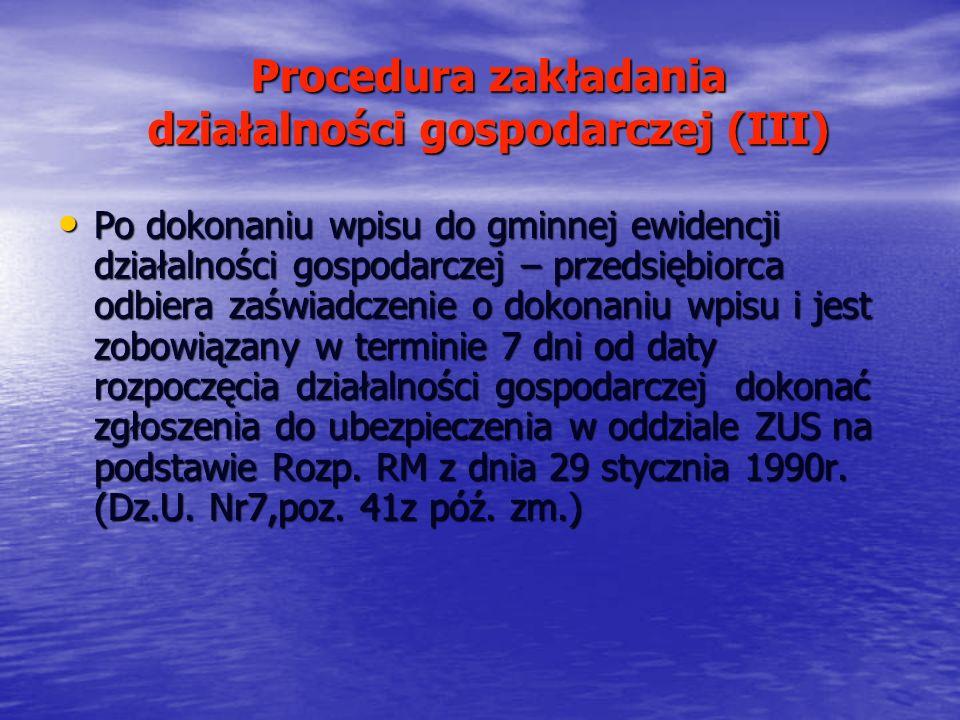Procedura zakładania działalności gospodarczej (III) Po dokonaniu wpisu do gminnej ewidencji działalności gospodarczej – przedsiębiorca odbiera zaświa