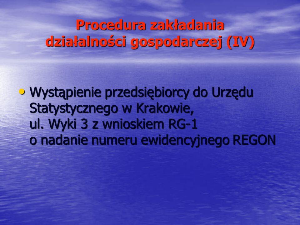 Procedura zakładania działalności gospodarczej (IV) Wystąpienie przedsiębiorcy do Urzędu Statystycznego w Krakowie, ul. Wyki 3 z wnioskiem RG-1 o nada