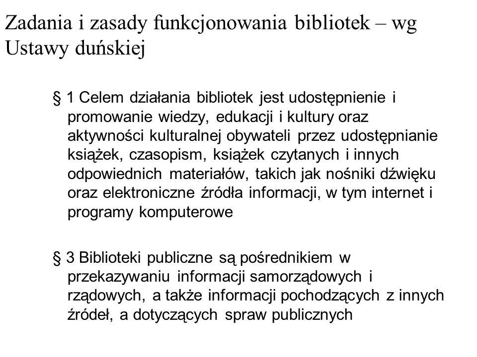 Zadania i zasady funkcjonowania bibliotek – wg Ustawy duńskiej § 1 Celem działania bibliotek jest udostępnienie i promowanie wiedzy, edukacji i kultur