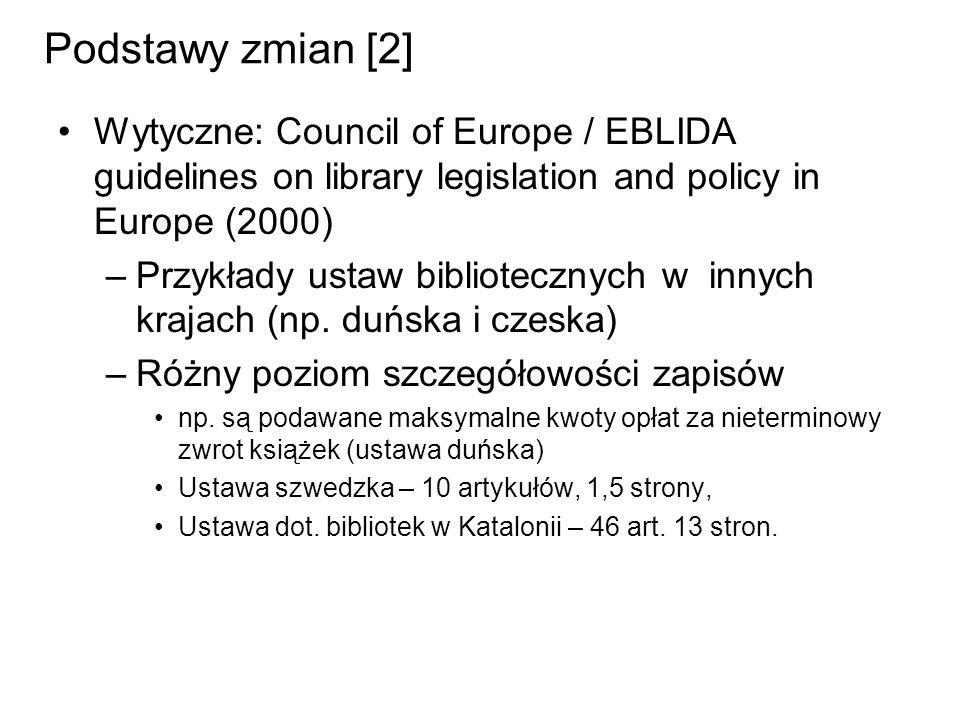 Podstawy zmian [2] Wytyczne: Council of Europe / EBLIDA guidelines on library legislation and policy in Europe (2000) –Przykłady ustaw bibliotecznych