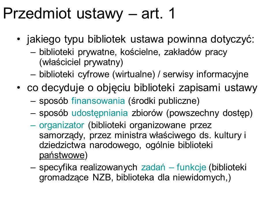Przedmiot ustawy – art. 1 jakiego typu bibliotek ustawa powinna dotyczyć: –biblioteki prywatne, kościelne, zakładów pracy (właściciel prywatny) –bibli
