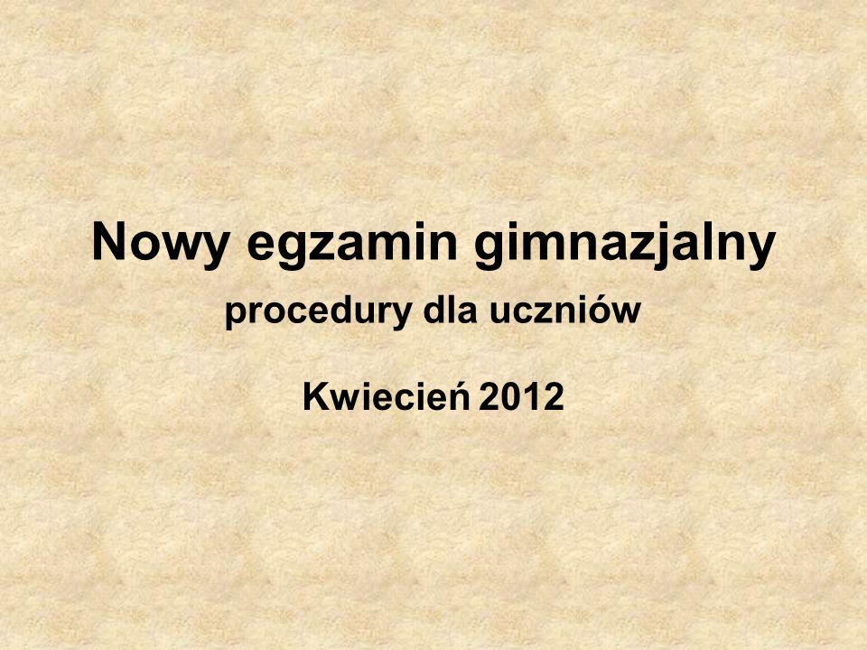 Nowy egzamin gimnazjalny procedury dla uczniów Kwiecień 2012