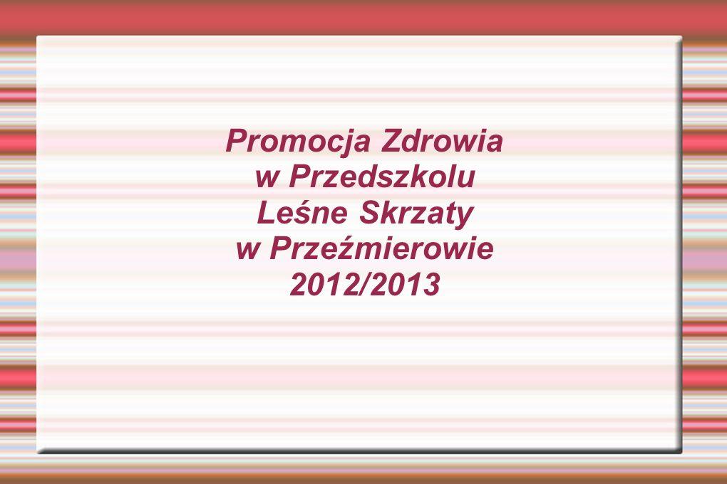 Promocja Zdrowia w Przedszkolu Leśne Skrzaty w Przeźmierowie 2012/2013