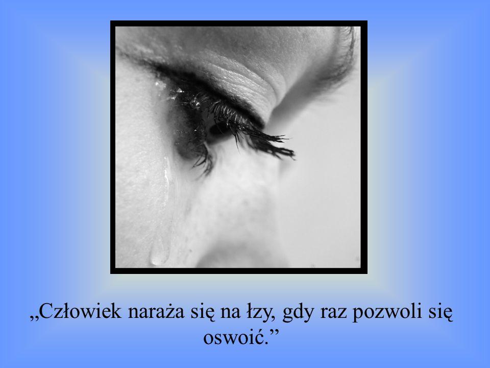 Człowiek naraża się na łzy, gdy raz pozwoli się oswoić.