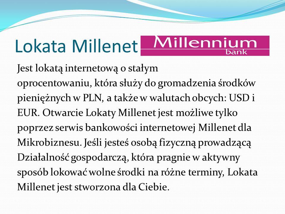 Lokata Millenet Jest lokatą internetową o stałym oprocentowaniu, która służy do gromadzenia środków pieniężnych w PLN, a także w walutach obcych: USD