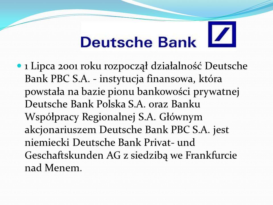 1 Lipca 2001 roku rozpoczął działalność Deutsche Bank PBC S.A. - instytucja finansowa, która powstała na bazie pionu bankowości prywatnej Deutsche Ban