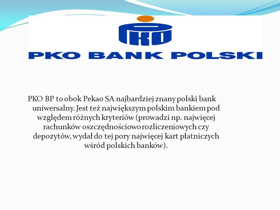 PKO BP to obok Pekao SA najbardziej znany polski bank uniwersalny. Jest też największym polskim bankiem pod względem różnych kryteriów (prowadzi np. n