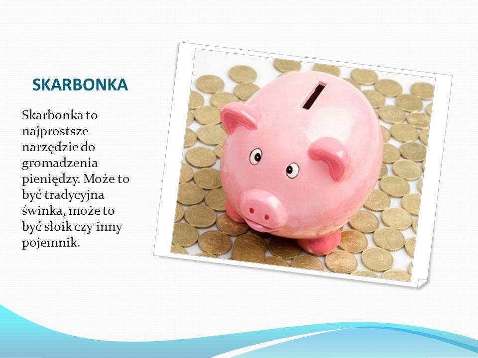 SKARBONKA Skarbonka to najprostsze narzędzie do gromadzenia pieniędzy. Może to być tradycyjna świnka, może to być słoik czy inny pojemnik.