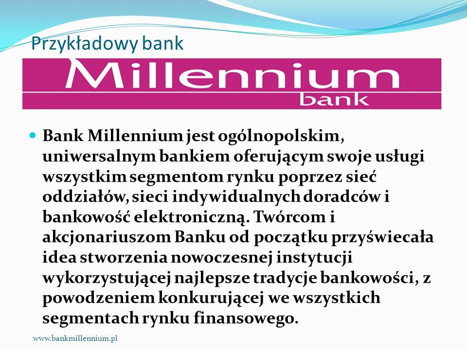 Przykładowy bank Bank Millennium jest ogólnopolskim, uniwersalnym bankiem oferującym swoje usługi wszystkim segmentom rynku poprzez sieć oddziałów, si