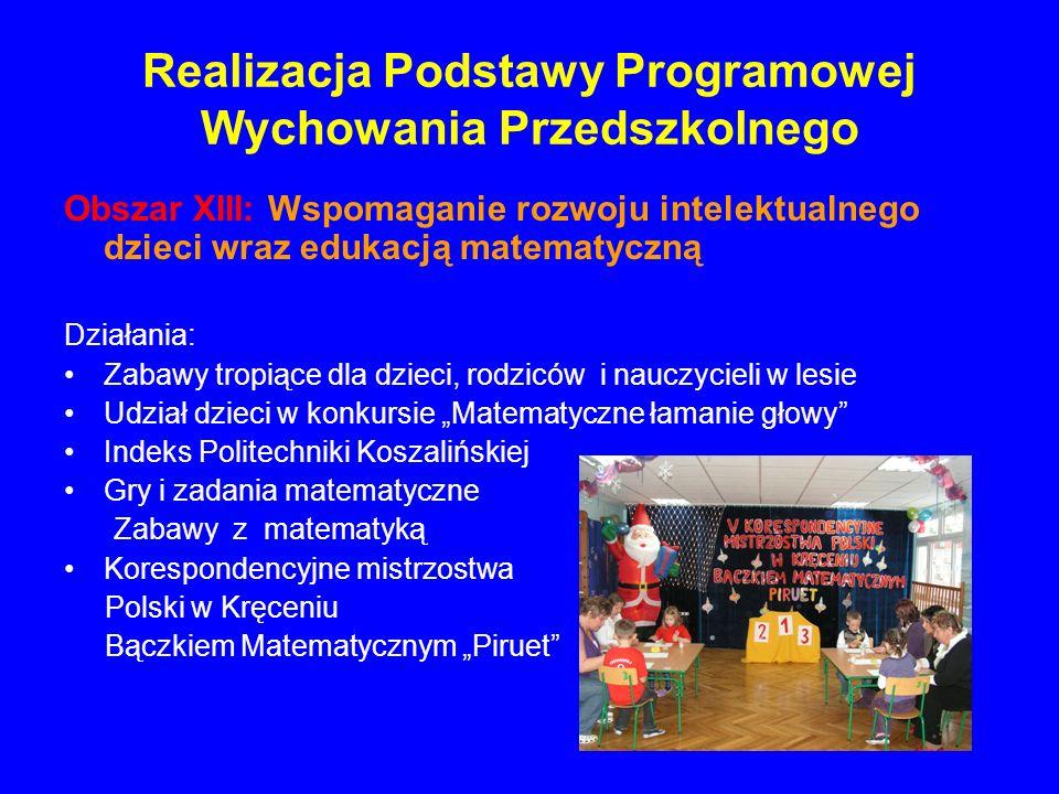 Realizacja Podstawy Programowej Wychowania Przedszkolnego Obszar XIII: Wspomaganie rozwoju intelektualnego dzieci wraz edukacją matematyczną Działania