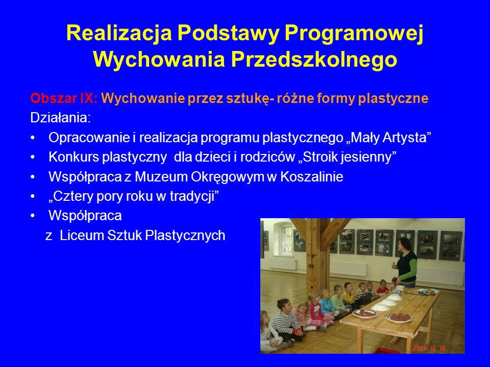 Realizacja Podstawy Programowej Wychowania Przedszkolnego Obszar IX: Wychowanie przez sztukę- różne formy plastyczne Działania: Opracowanie i realizac