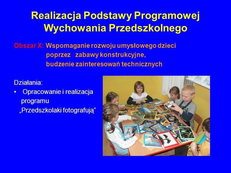 Realizacja Podstawy Programowej Wychowania Przedszkolnego Obszar X: Wspomaganie rozwoju umysłowego dzieci poprzez zabawy konstrukcyjne, budzenie zaint