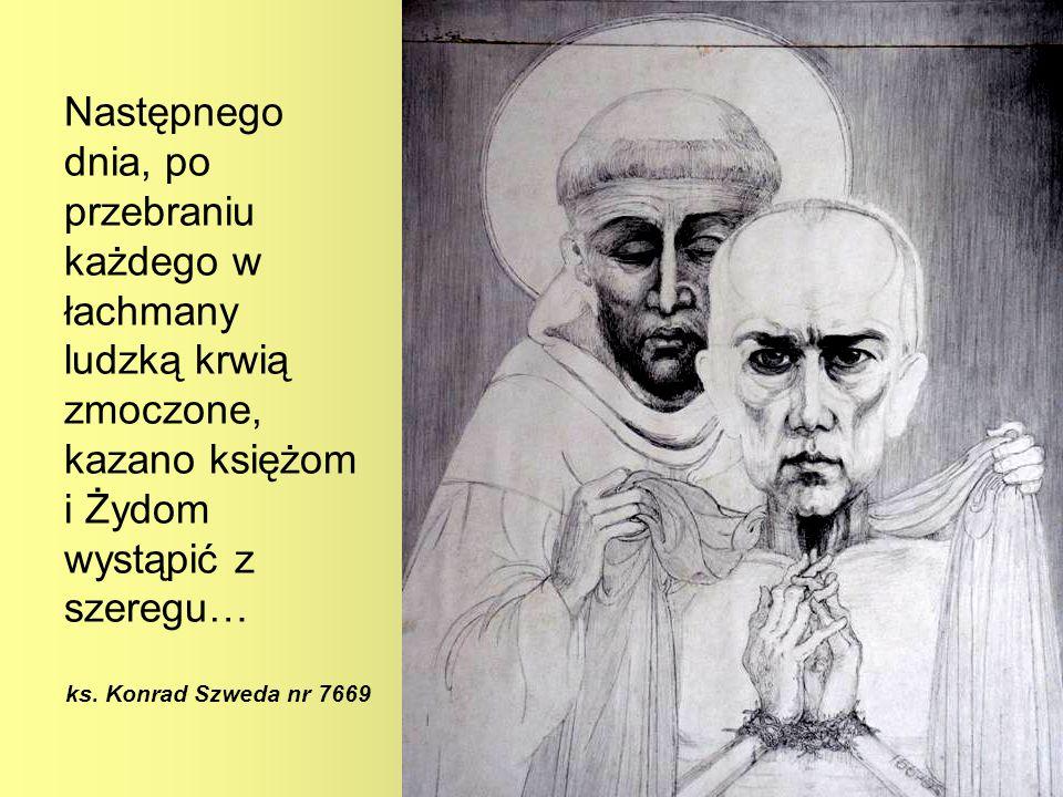 Następnego dnia, po przebraniu każdego w łachmany ludzką krwią zmoczone, kazano księżom i Żydom wystąpić z szeregu… ks. Konrad Szweda nr 7669