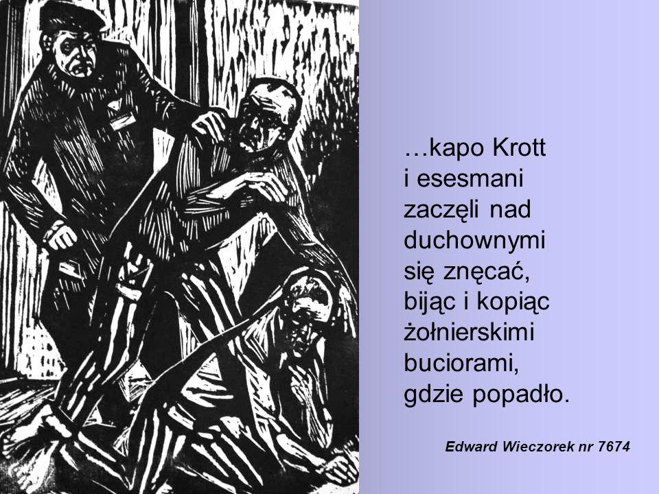 …kapo Krott i esesmani zaczęli nad duchownymi się znęcać, bijąc i kopiąc żołnierskimi buciorami, gdzie popadło. Edward Wieczorek nr 7674