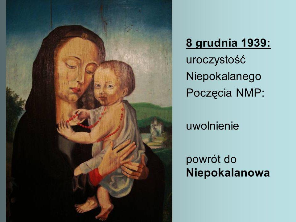 8 grudnia 1939: uroczystość Niepokalanego Poczęcia NMP: uwolnienie powrót do Niepokalanowa
