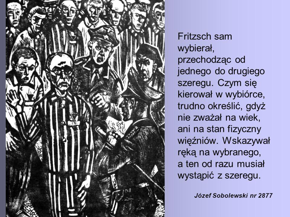 Fritzsch sam wybierał, przechodząc od jednego do drugiego szeregu. Czym się kierował w wybiórce, trudno określić, gdyż nie zważał na wiek, ani na stan