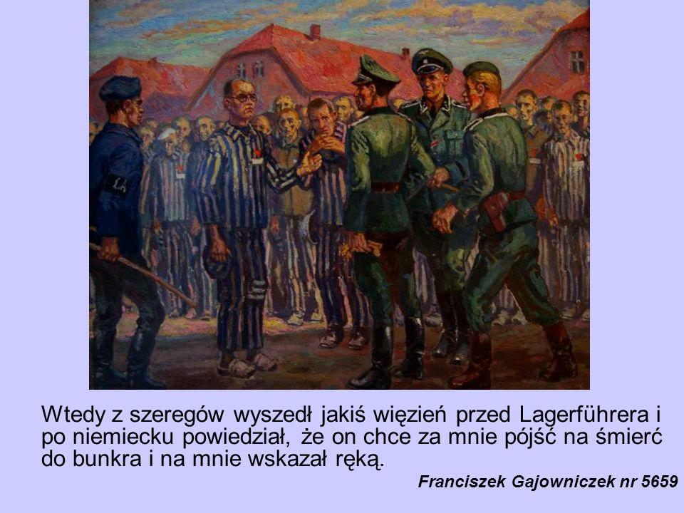 Wtedy z szeregów wyszedł jakiś więzień przed Lagerführera i po niemiecku powiedział, że on chce za mnie pójść na śmierć do bunkra i na mnie wskazał rę