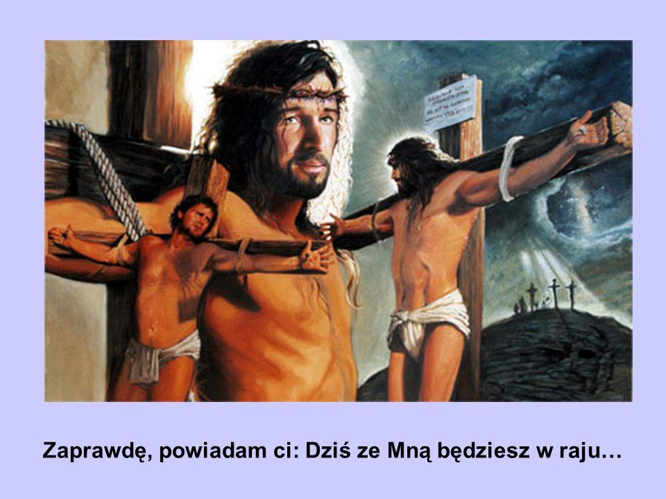 Zaprawdę, powiadam ci: Dziś ze Mną będziesz w raju…