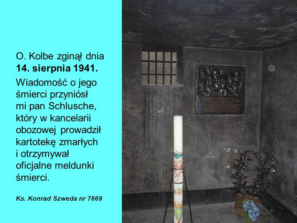 O. Kolbe zginął dnia 14. sierpnia 1941. Wiadomość o jego śmierci przyniósł mi pan Schlusche, który w kancelarii obozowej prowadził kartotekę zmarłych