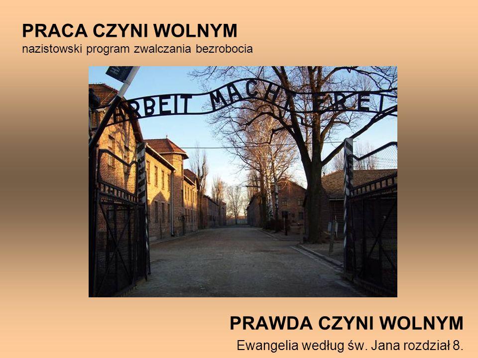 PRAWDA CZYNI WOLNYM Ewangelia według św. Jana rozdział 8. PRACA CZYNI WOLNYM nazistowski program zwalczania bezrobocia