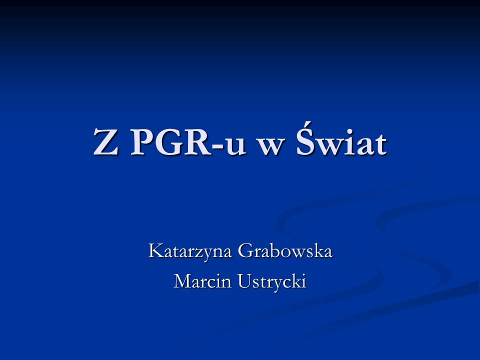 Z PGR-u w Świat Katarzyna Grabowska Marcin Ustrycki