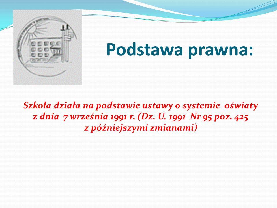 Podstawa prawna: Szkoła działa na podstawie ustawy o systemie oświaty z dnia 7 września 1991 r. (Dz. U. 1991 Nr 95 poz. 425 z późniejszymi zmianami)