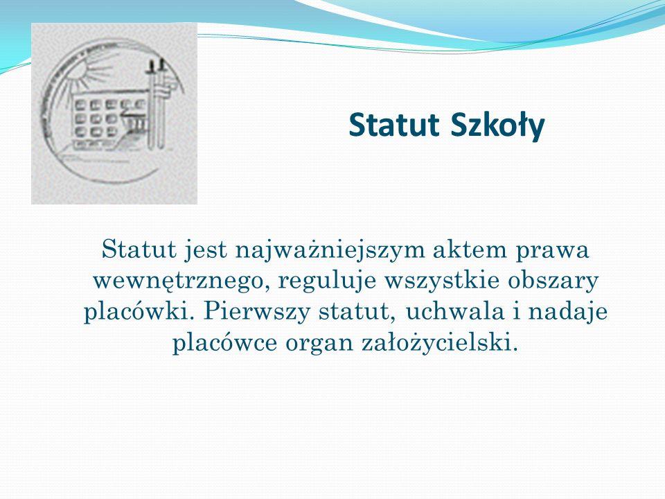 Statut Szkoły Statut jest najważniejszym aktem prawa wewnętrznego, reguluje wszystkie obszary placówki. Pierwszy statut, uchwala i nadaje placówce org