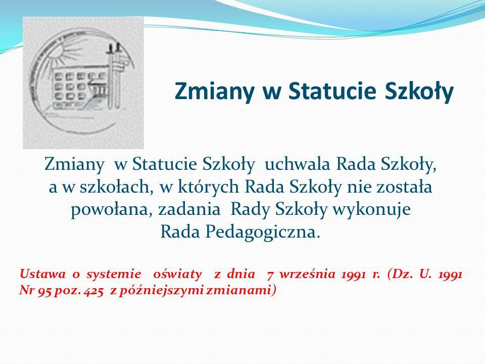Zmiany w Statucie Szkoły Zmiany w Statucie Szkoły uchwala Rada Szkoły, a w szkołach, w których Rada Szkoły nie została powołana, zadania Rady Szkoły w