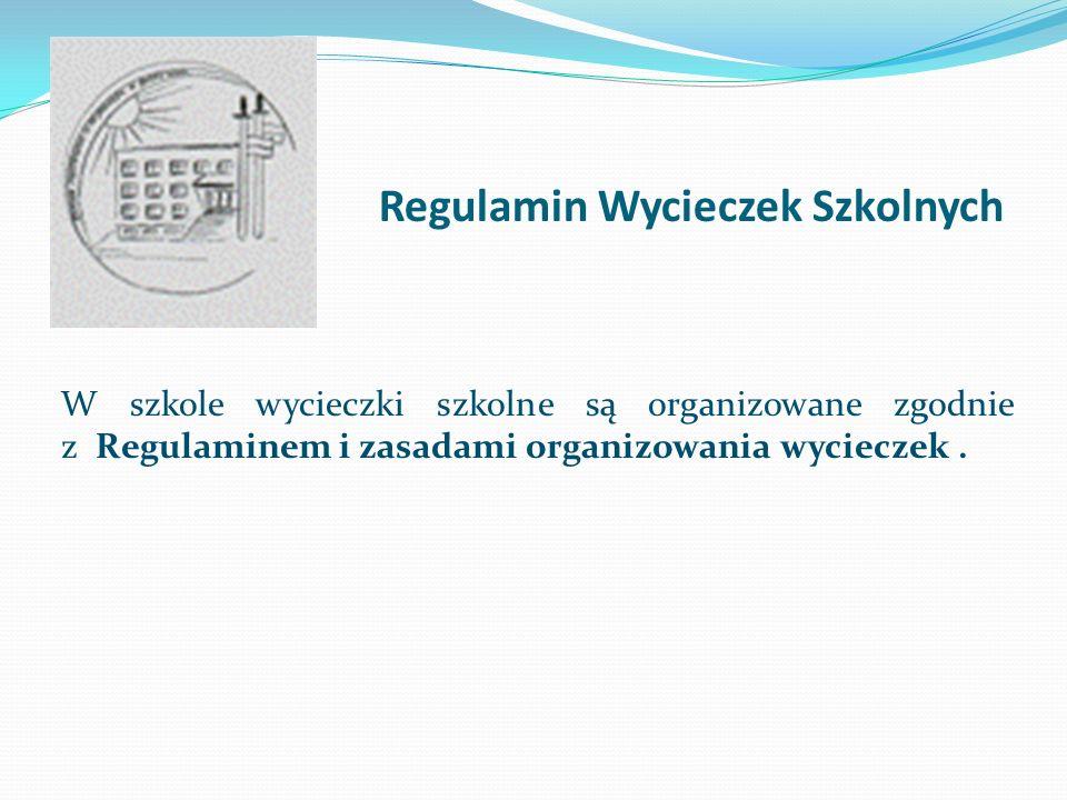 Regulamin Wycieczek Szkolnych W szkole wycieczki szkolne są organizowane zgodnie z Regulaminem i zasadami organizowania wycieczek.