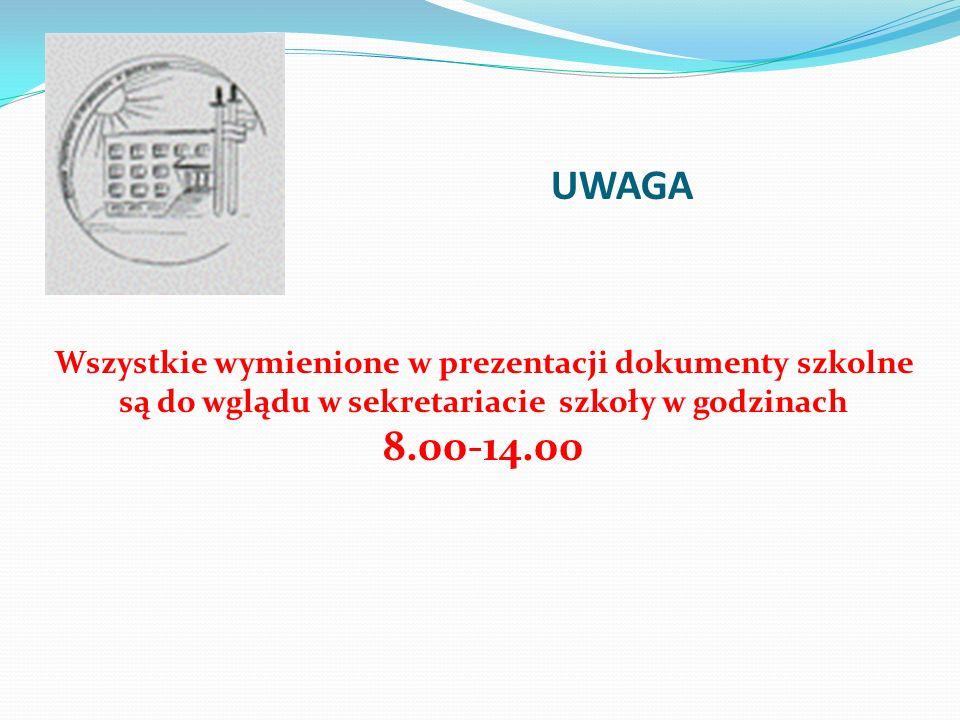 UWAGA Wszystkie wymienione w prezentacji dokumenty szkolne są do wglądu w sekretariacie szkoły w godzinach 8.00-14.00