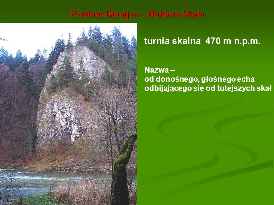 Przełom Dunajca – Hukowa Skała turnia skalna 470 m n.p.m. Nazwa – od donośnego, głośnego echa odbijającego się od tutejszych skał