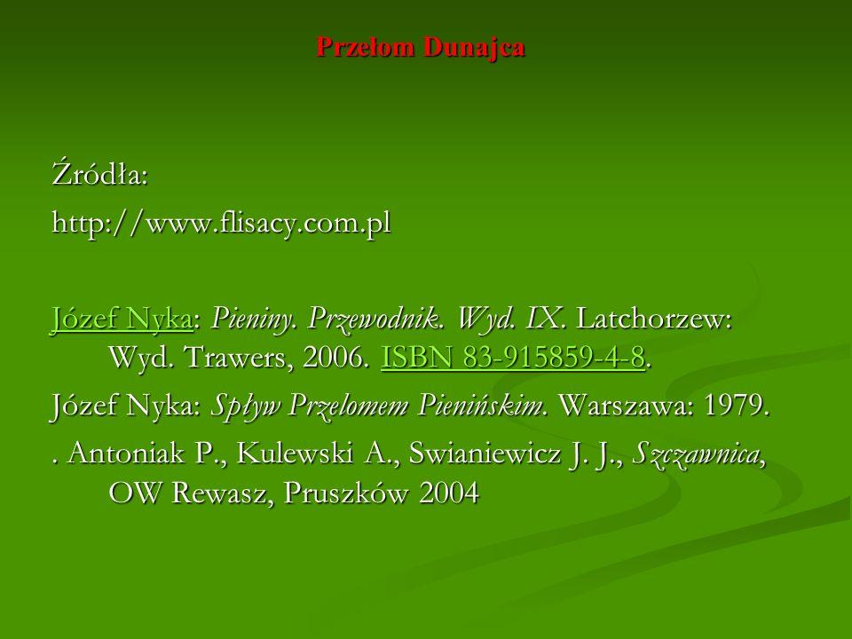 Przełom Dunajca Źródła:http://www.flisacy.com.pl Józef NykaJózef Nyka: Pieniny. Przewodnik. Wyd. IX. Latchorzew: Wyd. Trawers, 2006. ISBN 83-915859-4-