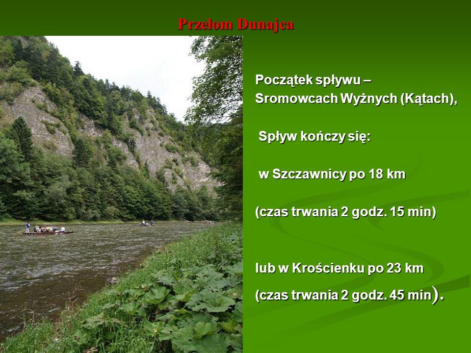 Przełom Dunajca Początek spływu – Sromowcach Wyżnych (Kątach), Spływ kończy się: Spływ kończy się: w Szczawnicy po 18 km w Szczawnicy po 18 km (czas t