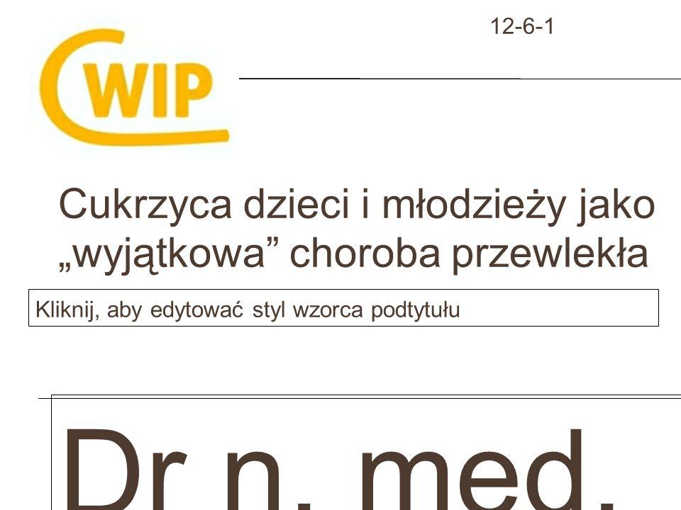 Kliknij, aby edytować styl wzorca podtytułu 12-6-1 Cukrzyca dzieci i młodzieży jako wyjątkowa choroba przewlekła Dr n. med. Kornelia Szendzielo rz-Hon