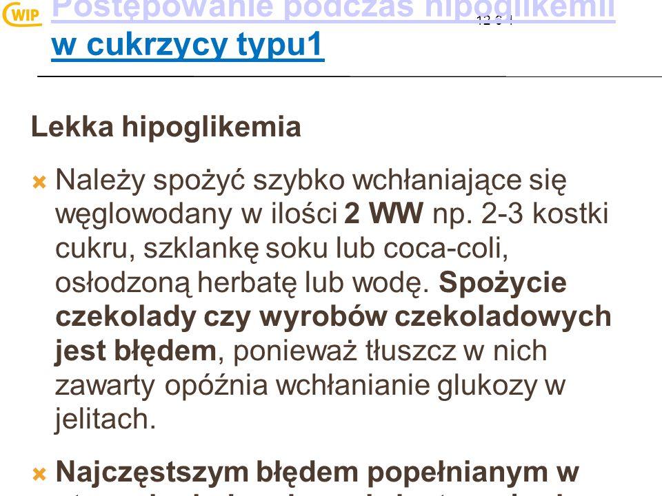 12-6-1 Postępowanie podczas hipoglikemii Postępowanie podczas hipoglikemii w cukrzycy typu1 Lekka hipoglikemia Należy spożyć szybko wchłaniające się w