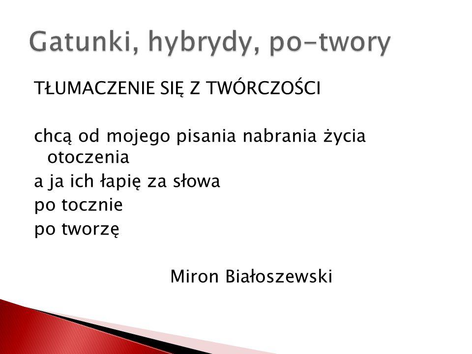 TŁUMACZENIE SIĘ Z TWÓRCZOŚCI chcą od mojego pisania nabrania życia otoczenia a ja ich łapię za słowa po tocznie po tworzę Miron Białoszewski
