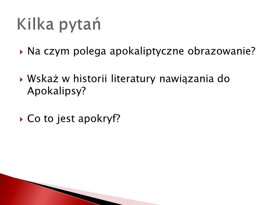 Na czym polega apokaliptyczne obrazowanie? Wskaż w historii literatury nawiązania do Apokalipsy? Co to jest apokryf?