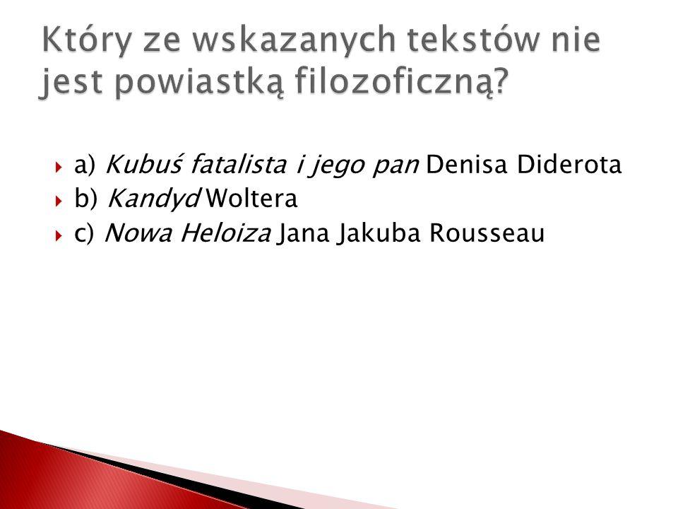 a) Kubuś fatalista i jego pan Denisa Diderota b) Kandyd Woltera c) Nowa Heloiza Jana Jakuba Rousseau