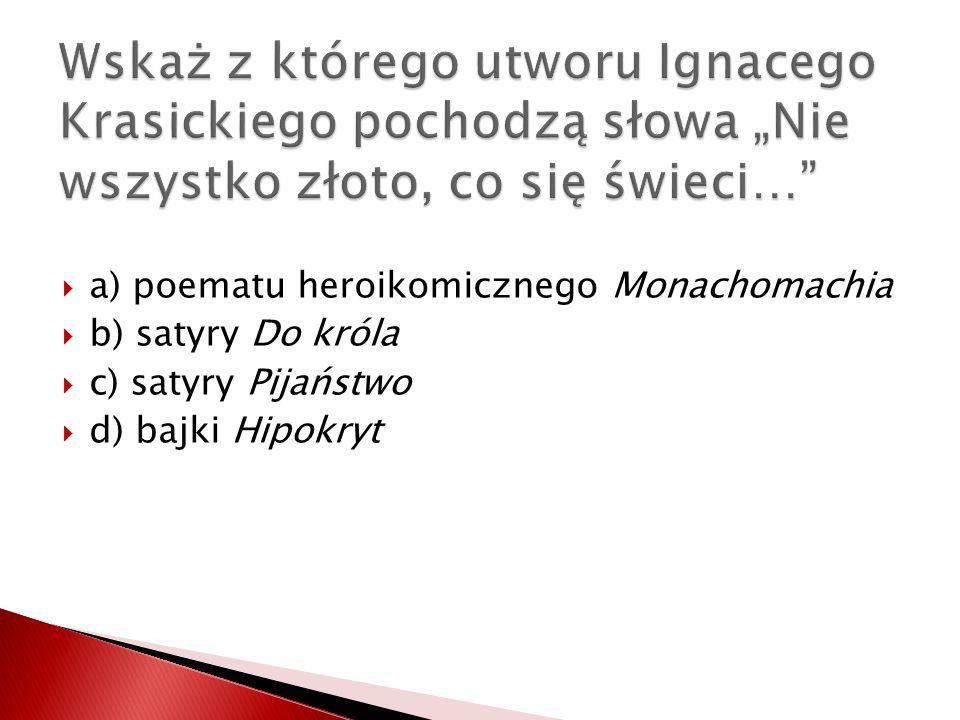 a) poematu heroikomicznego Monachomachia b) satyry Do króla c) satyry Pijaństwo d) bajki Hipokryt