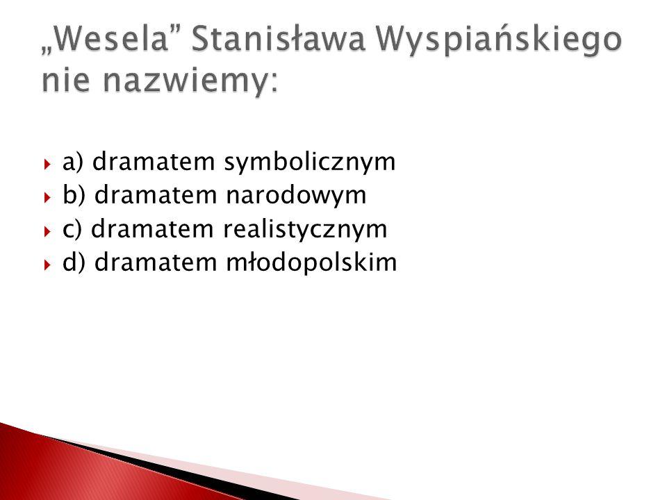 a) dramatem symbolicznym b) dramatem narodowym c) dramatem realistycznym d) dramatem młodopolskim