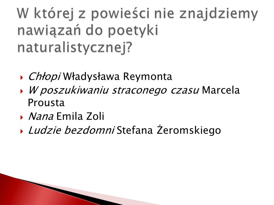 Chłopi Władysława Reymonta W poszukiwaniu straconego czasu Marcela Prousta Nana Emila Zoli Ludzie bezdomni Stefana Żeromskiego