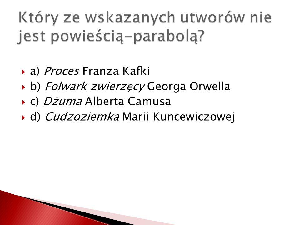 a) Proces Franza Kafki b) Folwark zwierzęcy Georga Orwella c) Dżuma Alberta Camusa d) Cudzoziemka Marii Kuncewiczowej