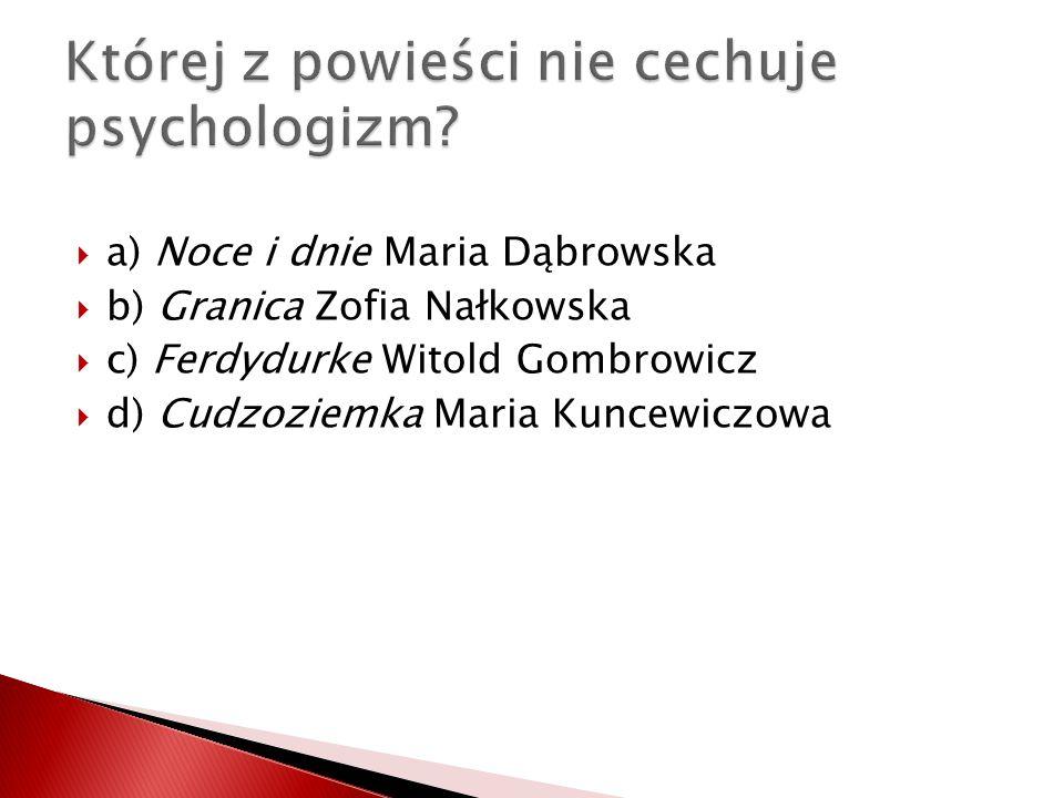 a) Noce i dnie Maria Dąbrowska b) Granica Zofia Nałkowska c) Ferdydurke Witold Gombrowicz d) Cudzoziemka Maria Kuncewiczowa