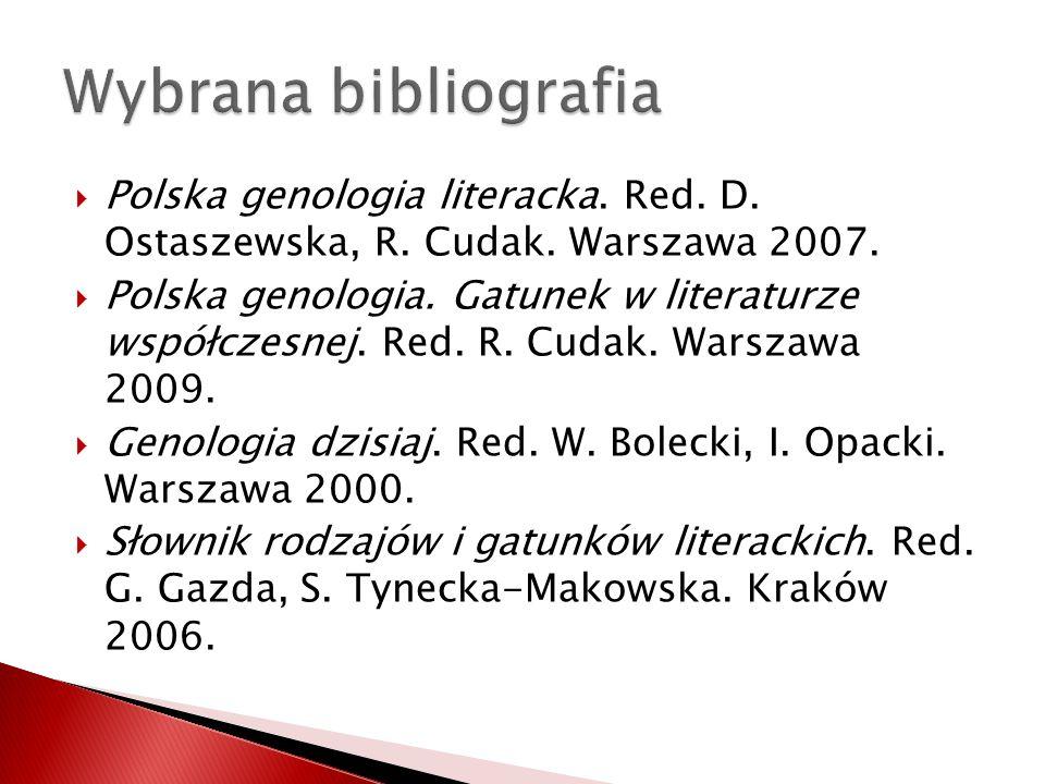 Polska genologia literacka. Red. D. Ostaszewska, R. Cudak. Warszawa 2007. Polska genologia. Gatunek w literaturze współczesnej. Red. R. Cudak. Warszaw