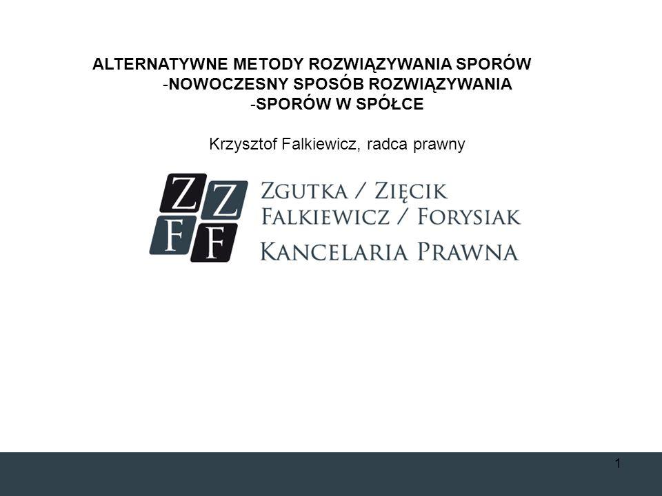 ALTERNATYWNE METODY ROZWIĄZYWANIA SPORÓW -NOWOCZESNY SPOSÓB ROZWIĄZYWANIA -SPORÓW W SPÓŁCE Krzysztof Falkiewicz, radca prawny 1