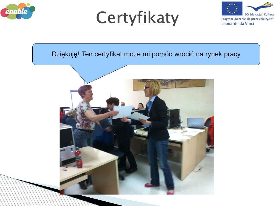 Dziękuję! Ten certyfikat może mi pomóc wrócić na rynek pracy Certyfikaty