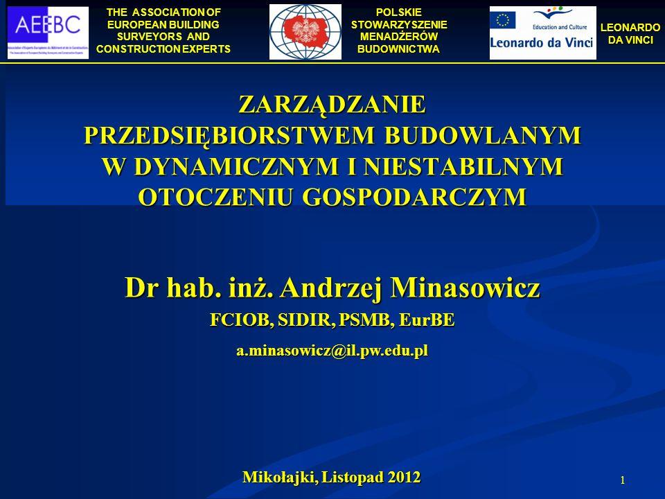 THE ASSOCIATION OF EUROPEAN BUILDING SURVEYORS AND CONSTRUCTION EXPERTS POLSKIE STOWARZYSZENIE MENADŻERÓW BUDOWNICTWA LEONARDO DA VINCI 32 Mikołajki, Listopad 2012 Dziękuję za uwagę a.minasowicz@il.pw.edu.pl psmb@psmb.pl